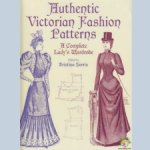Authentic Victorian Fashion Patterns. A Complete Lady's Wardrobe